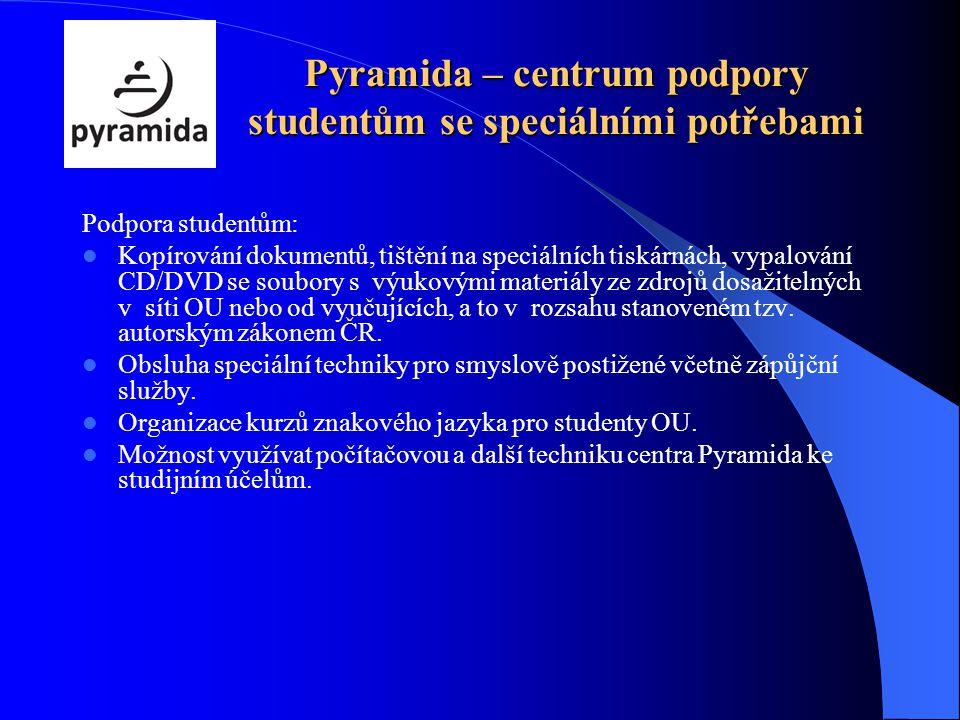 Pyramida – centrum podpory studentům se speciálními potřebami Podpora studentům: Kopírování dokumentů, tištění na speciálních tiskárnách, vypalování CD/DVD se soubory s výukovými materiály ze zdrojů dosažitelných v síti OU nebo od vyučujících, a to v rozsahu stanoveném tzv.