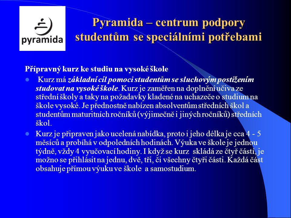 Pyramida – centrum podpory studentům se speciálními potřebami Přípravný kurz ke studiu na vysoké škole Kurz má základní cíl pomoci studentům se sluchovým postižením studovat na vysoké škole.