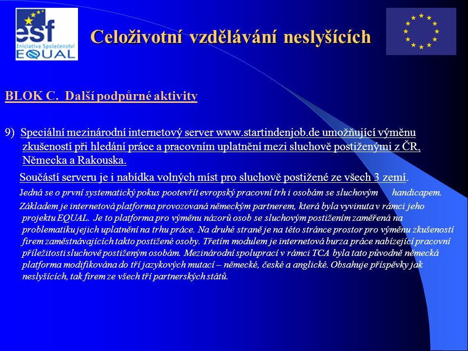 Celoživotní vzdělávání neslyšících BLOK C. Další podpůrné aktivity 9) Speciální mezinárodní internetový server www.startindenjob.de umožňující výměnu