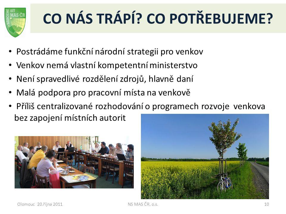 CO NÁS TRÁPÍ? CO POTŘEBUJEME? Postrádáme funkční národní strategii pro venkov Venkov nemá vlastní kompetentní ministerstvo Není spravedlivé rozdělení