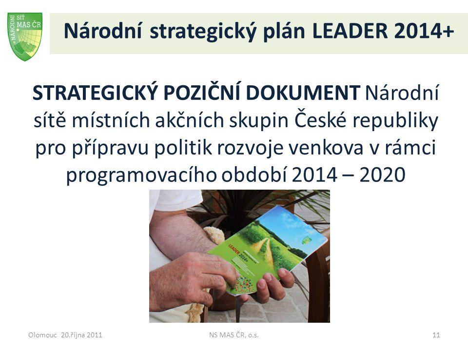 Olomouc 20.října 2011NS MAS ČR, o.s.11 Národní strategický plán LEADER 2014+ STRATEGICKÝ POZIČNÍ DOKUMENT Národní sítě místních akčních skupin České r