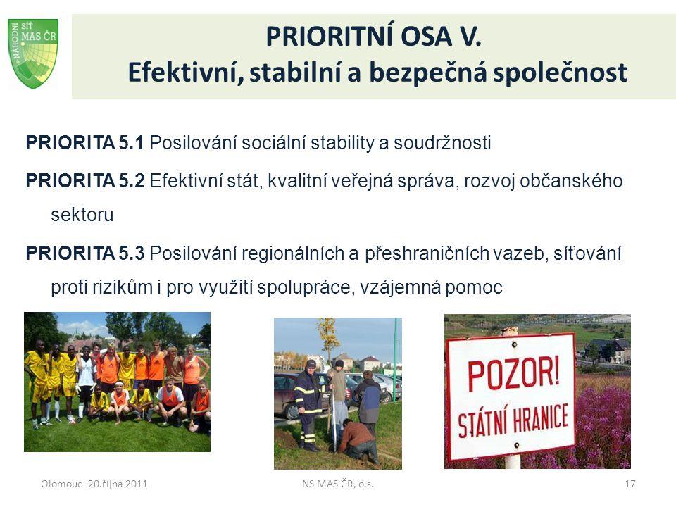 Olomouc 20.října 2011NS MAS ČR, o.s.17 PRIORITNÍ OSA V. Efektivní, stabilní a bezpečná společnost PRIORITA 5.1 Posilování sociální stability a soudržn