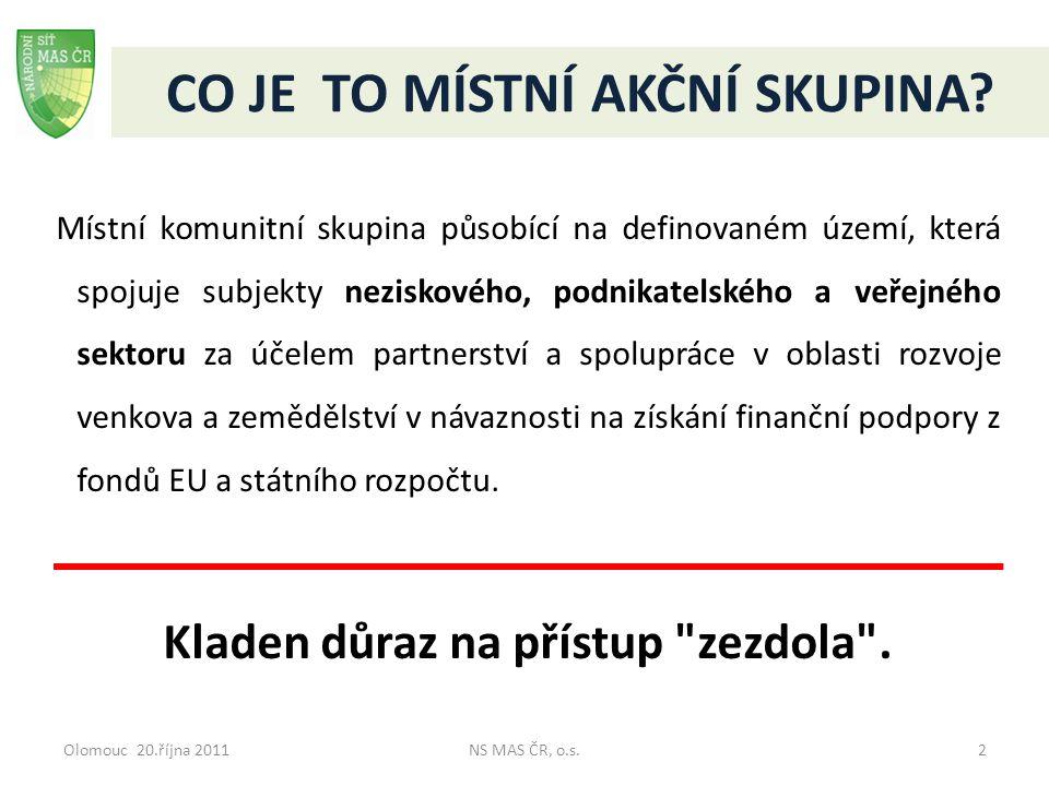 Olomouc 20.října 2011NS MAS ČR, o.s.2 CO JE TO MÍSTNÍ AKČNÍ SKUPINA? Místní komunitní skupina působící na definovaném území, která spojuje subjekty ne