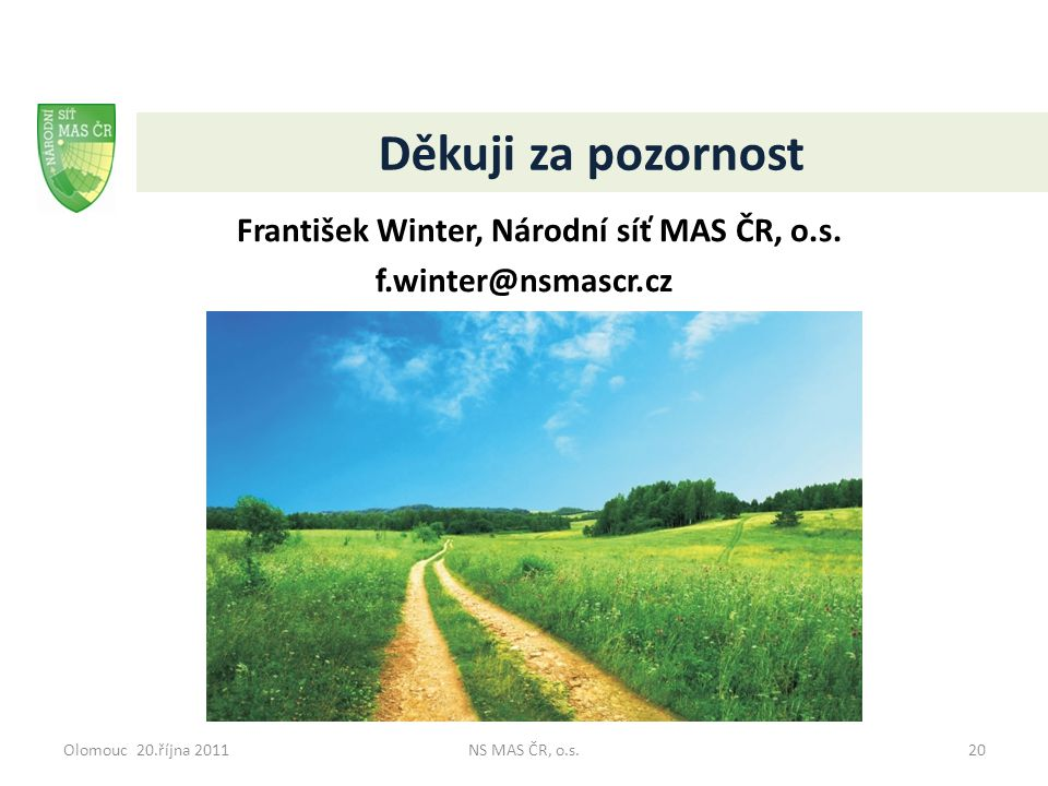 Děkuji za pozornost František Winter, Národní síť MAS ČR, o.s. f.winter@nsmascr.cz Olomouc 20.října 2011NS MAS ČR, o.s.20
