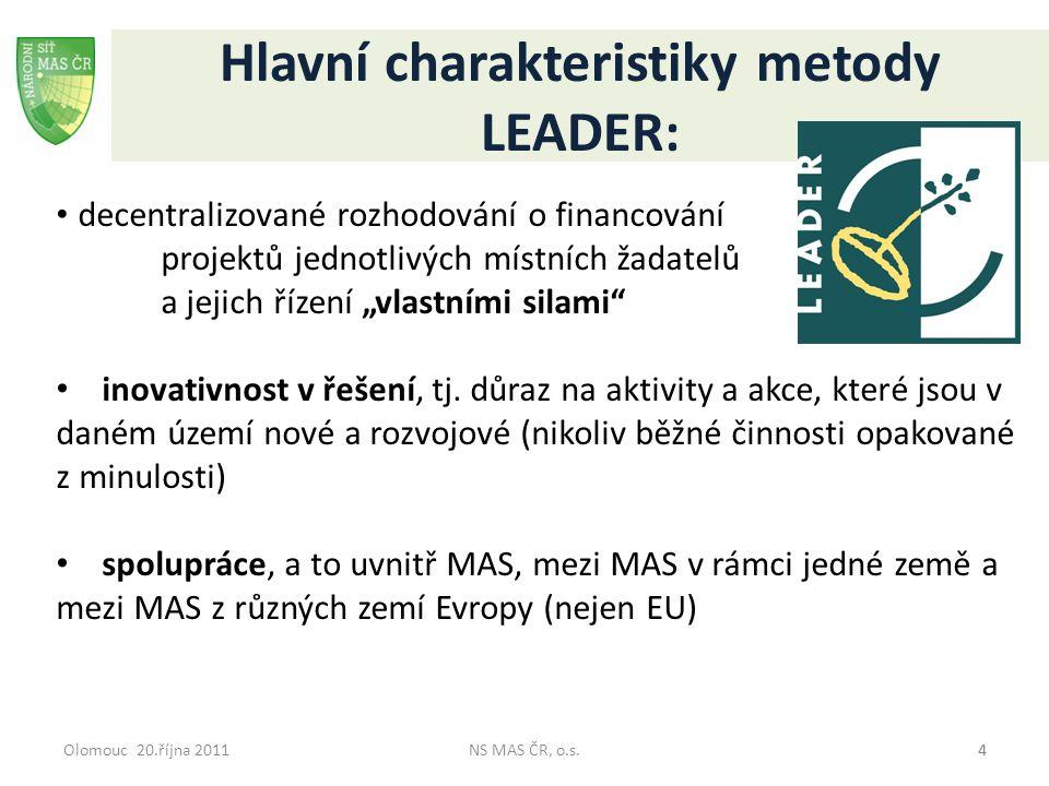 Olomouc 20.října 2011NS MAS ČR, o.s.44 Hlavní charakteristiky metody LEADER: decentralizované rozhodování o financování projektů jednotlivých místních