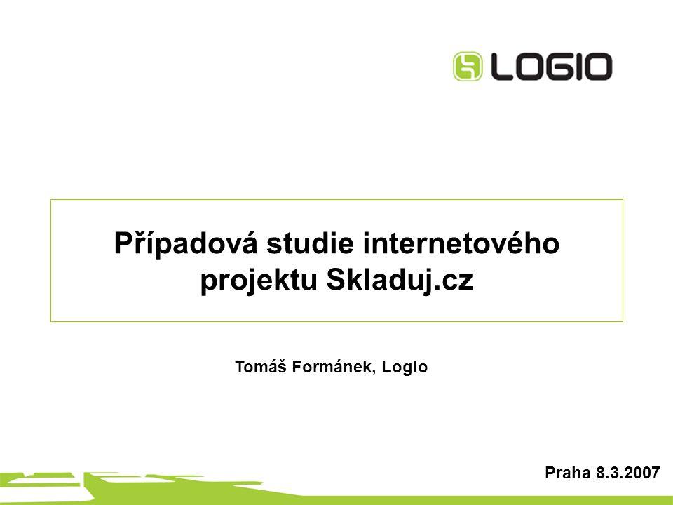 Případová studie internetového projektu Skladuj.cz Praha 8.3.2007 Tomáš Formánek, Logio