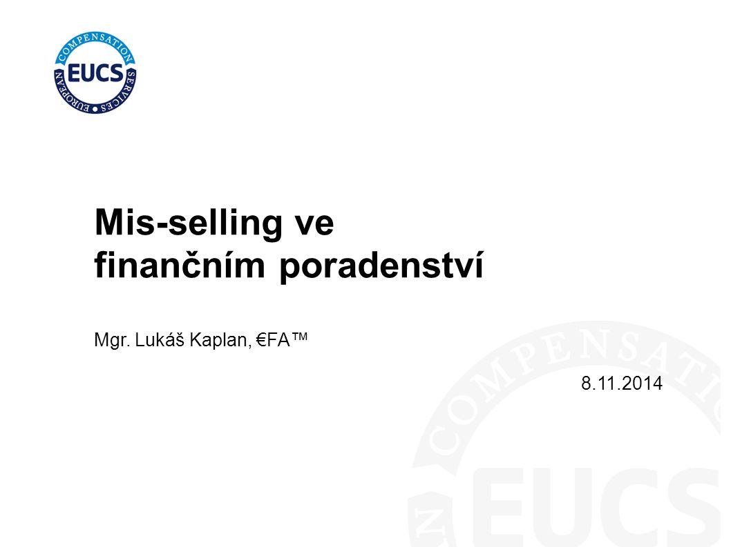 Mis-selling ve finančním poradenství Mgr. Lukáš Kaplan, €FA™ 8.11.2014