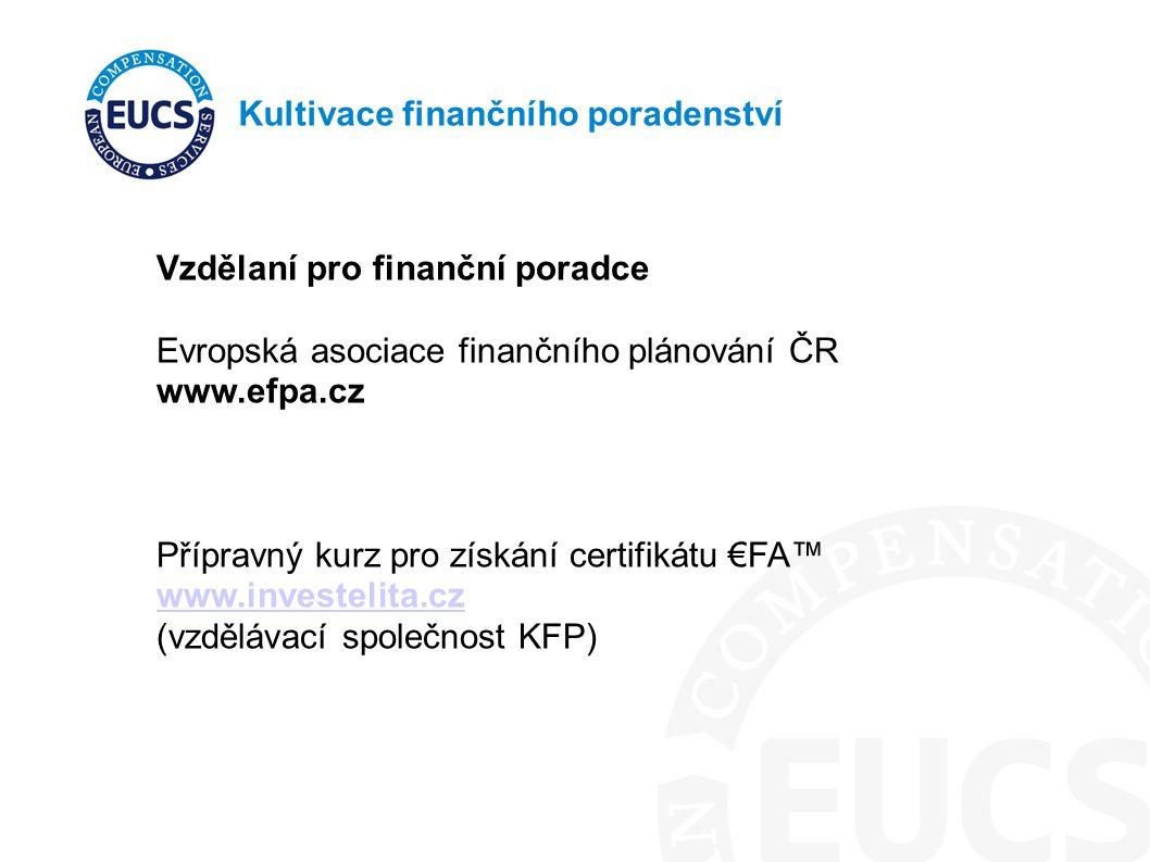 Kultivace finančního poradenství Vzdělaní pro finanční poradce Evropská asociace finančního plánování ČR www.efpa.cz Přípravný kurz pro získání certifikátu €FA™ www.investelita.cz (vzdělávací společnost KFP)