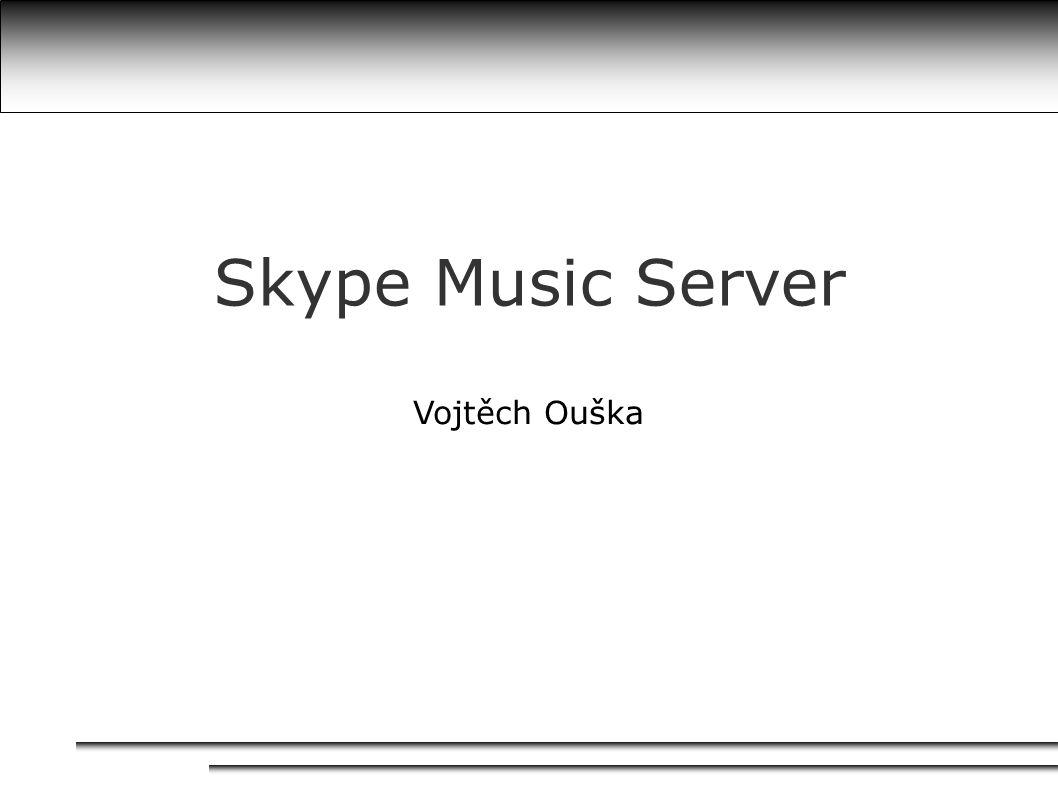 Skype Music Server Vojtěch Ouška
