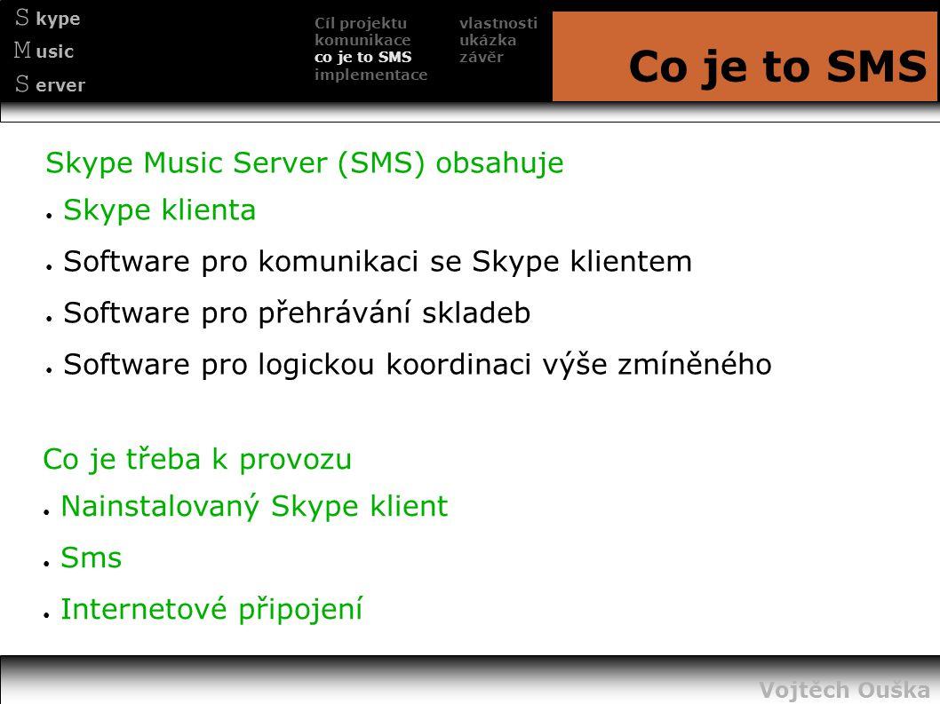 S kype M usic S erver Co je to SMS Skype Music Server (SMS) obsahuje ● Skype klienta ● Software pro komunikaci se Skype klientem ● Software pro přehrá