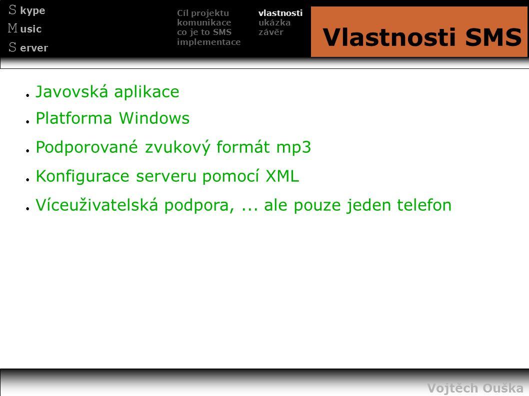 S kype M usic S erver Vlastnosti SMS ● Javovská aplikace ● Platforma Windows ● Podporované zvukový formát mp3 ● Konfigurace serveru pomocí XML ● Víceu