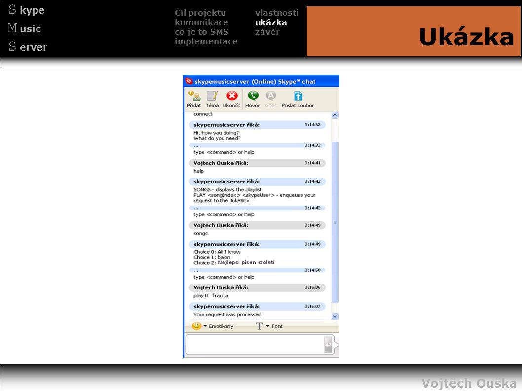 S kype M usic S erver Ukázka Cíl projektu komunikace co je to SMS implementace vlastnosti ukázka závěr Vojtěch Ouška