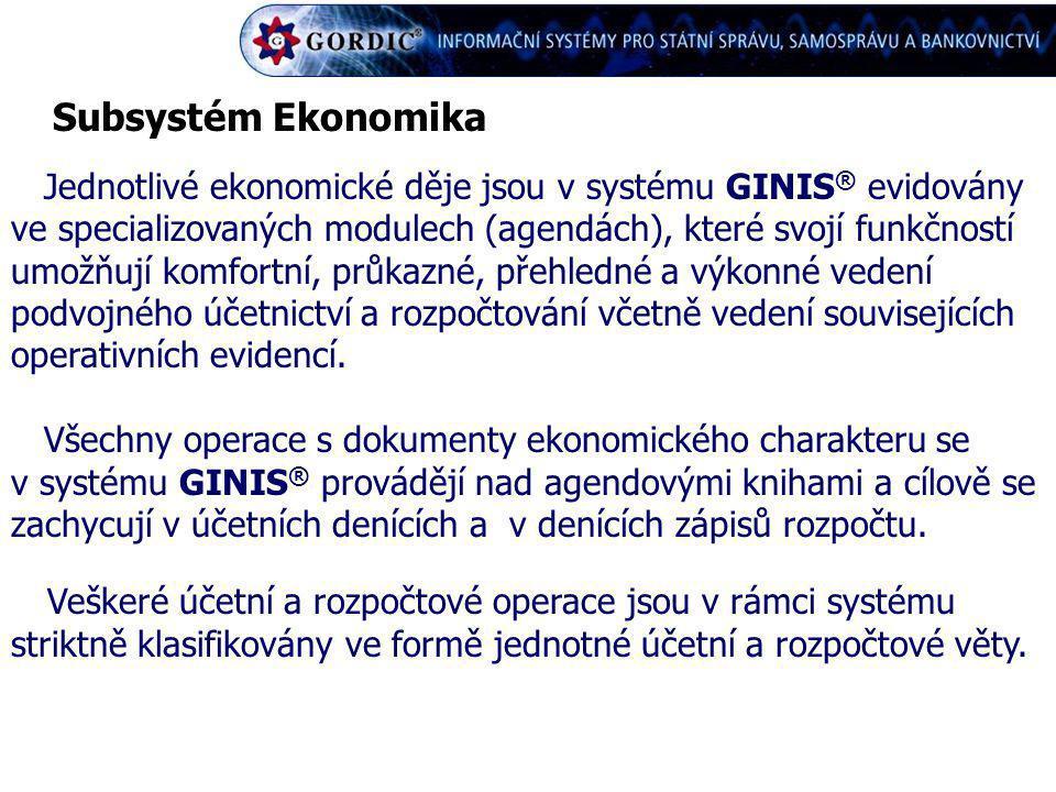 Subsystém Ekonomika Jednotlivé ekonomické děje jsou v systému GINIS ® evidovány ve specializovaných modulech (agendách), které svojí funkčností umožňu