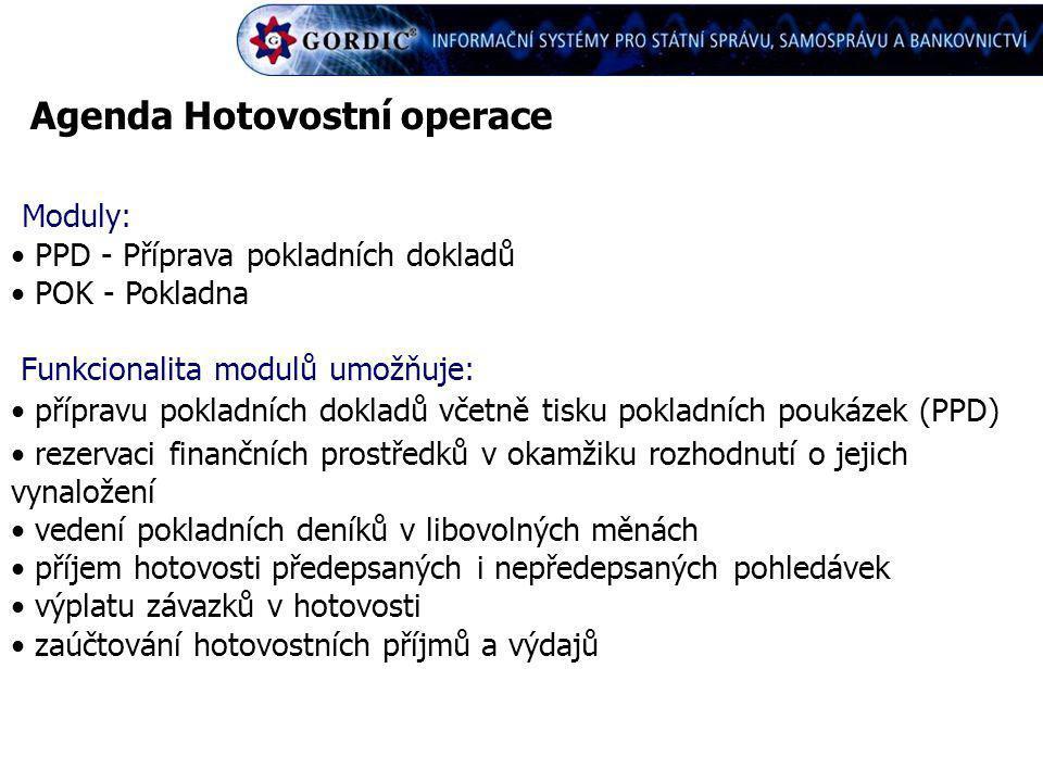 Agenda Hotovostní operace Moduly: PPD - Příprava pokladních dokladů POK - Pokladna Funkcionalita modulů umožňuje: přípravu pokladních dokladů včetně t