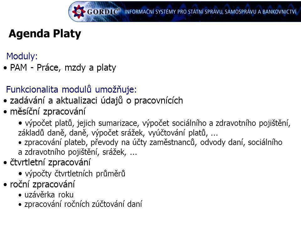 Agenda Platy Moduly: PAM - Práce, mzdy a platy Funkcionalita modulů umožňuje: zadávání a aktualizaci údajů o pracovnících měsíční zpracování výpočet p