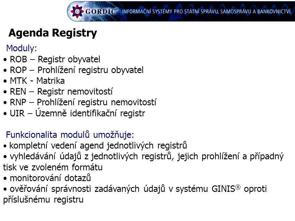 Agenda Registry Moduly: ROB – Registr obyvatel ROP – Prohlížení registru obyvatel MTK - Matrika REN – Registr nemovitostí RNP – Prohlížení registru ne