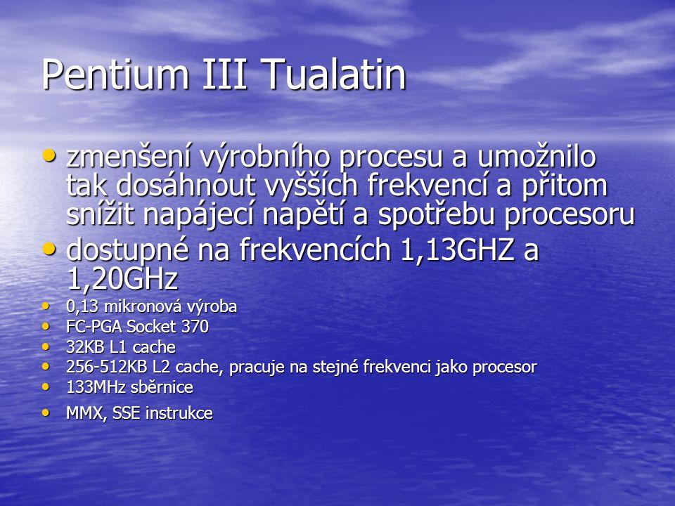 Pentium III Coppermine Procesor podporuje 133 MHz FSB, 256 KB L2 cache, 0.18 mikronovou technologií Procesor podporuje 133 MHz FSB, 256 KB L2 cache, 0