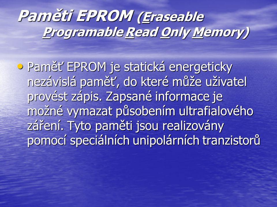 Paměti PROM (Programable Read Only Memory) Paměť PROM neobsahuje po vyrobení žádnou pevnou informaci a je až na uživateli, aby provedl příslušný zápis