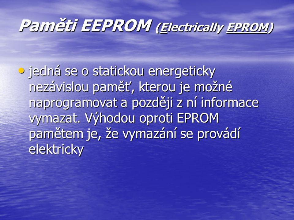 Paměti EPROM (Eraseable Programable Read Only Memory) Paměť EPROM je statická energeticky nezávislá paměť, do které může uživatel provést zápis. Zapsa
