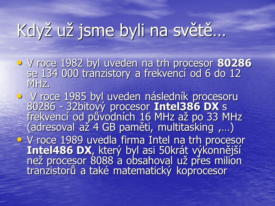 Hluboká historie 1971 - firma Intel představila svůj první mikroprocesor 4004 (4bitový procesor měl frekvenci 108 kHz a obsahoval 2300 tranzistorů ) 1