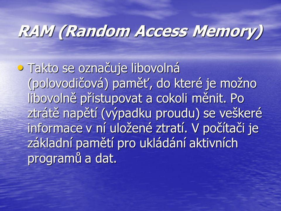 ROM (Read Only Memory) Obsah této paměti je určen při výrobě a nelze jej měnit. V počítačích PC paměť ROM obsahuje kód programu na testování počítače