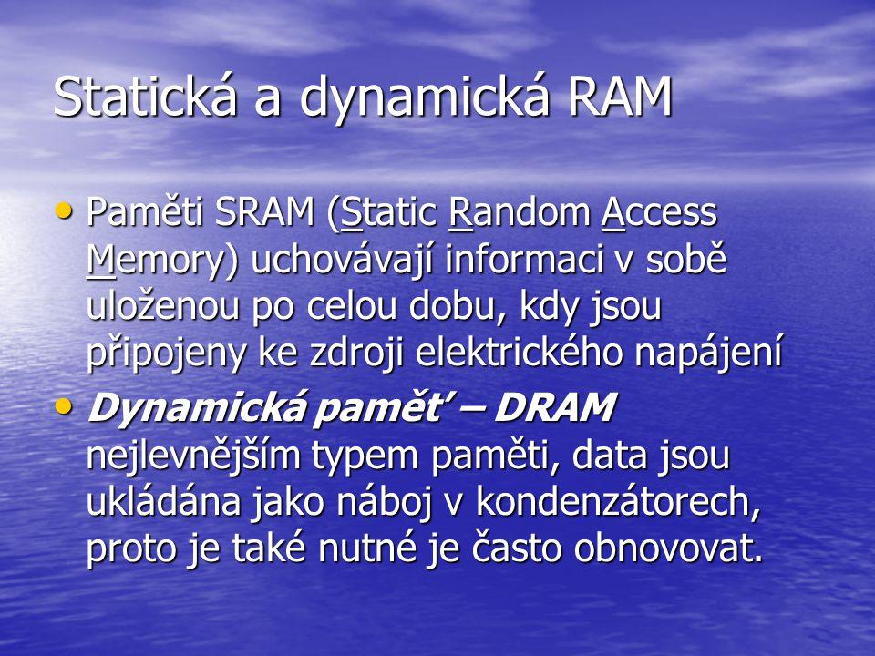 RAM (Random Access Memory) Takto se označuje libovolná (polovodičová) paměť, do které je možno libovolně přistupovat a cokoli měnit. Po ztrátě napětí