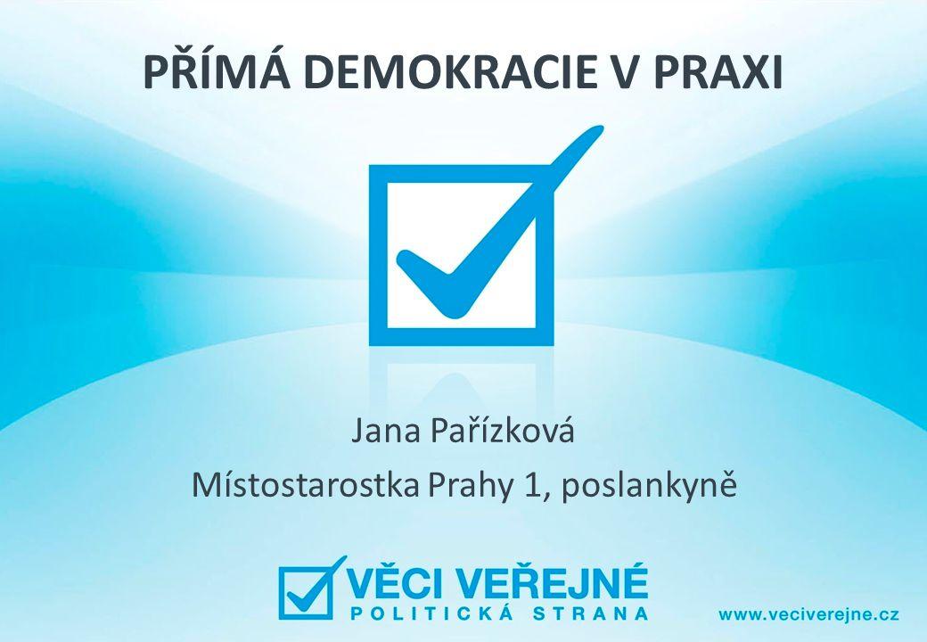 PŘÍMÁ DEMOKRACIE V PRAXI Jana Pařízková Místostarostka Prahy 1, poslankyně