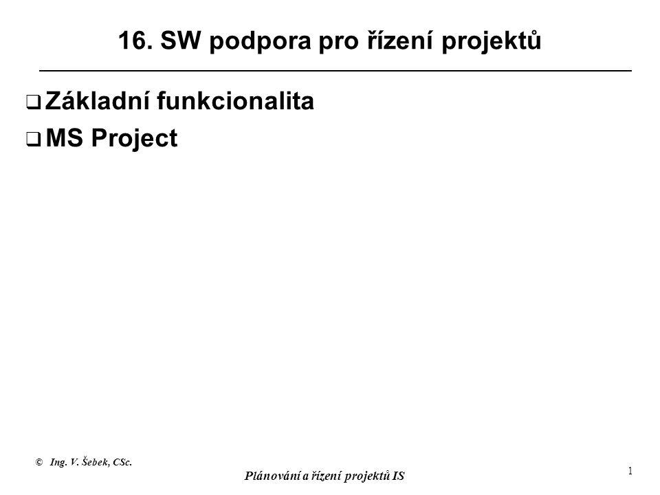 © Ing. V. Šebek, CSc. Plánování a řízení projektů IS 1 16.