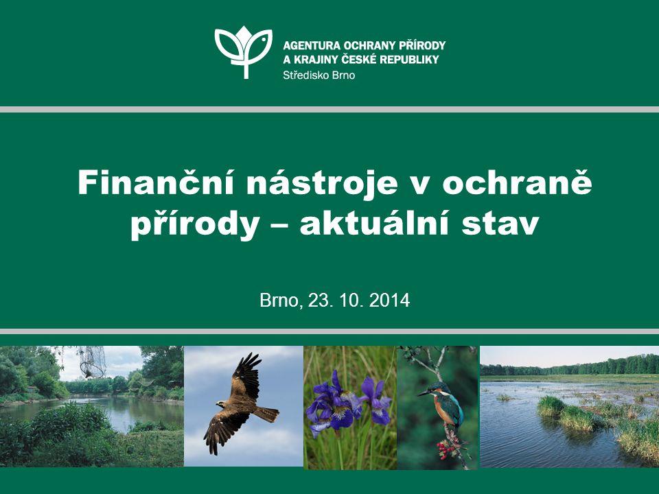 Finanční nástroje v ochraně přírody – aktuální stav Brno, 23. 10. 2014