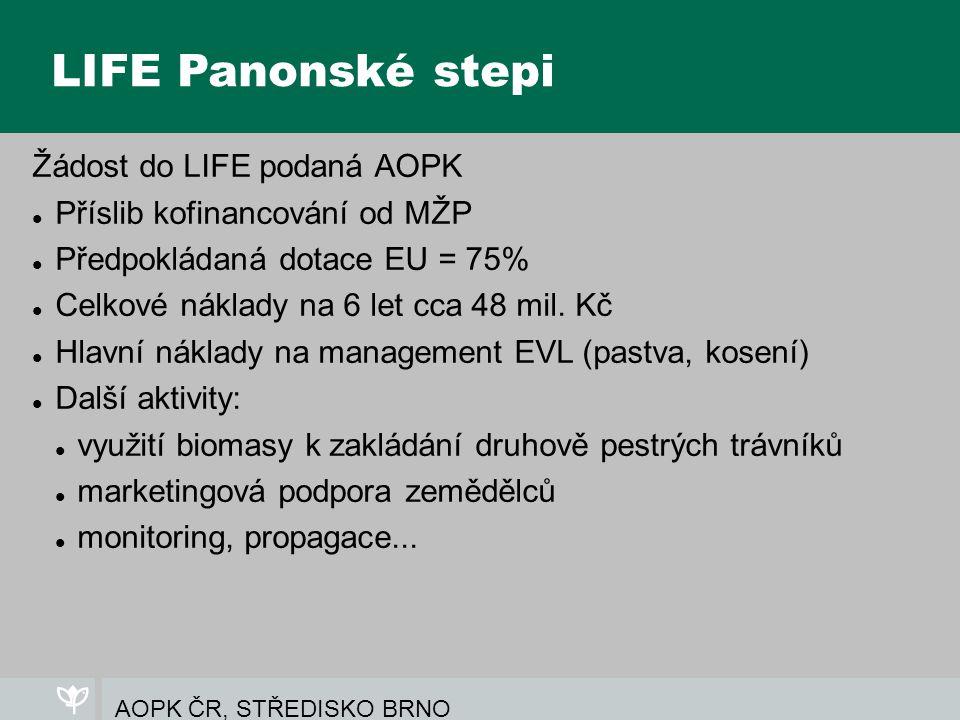AOPK ČR, STŘEDISKO BRNO LIFE Panonské stepi Žádost do LIFE podaná AOPK Příslib kofinancování od MŽP Předpokládaná dotace EU = 75% Celkové náklady na 6 let cca 48 mil.