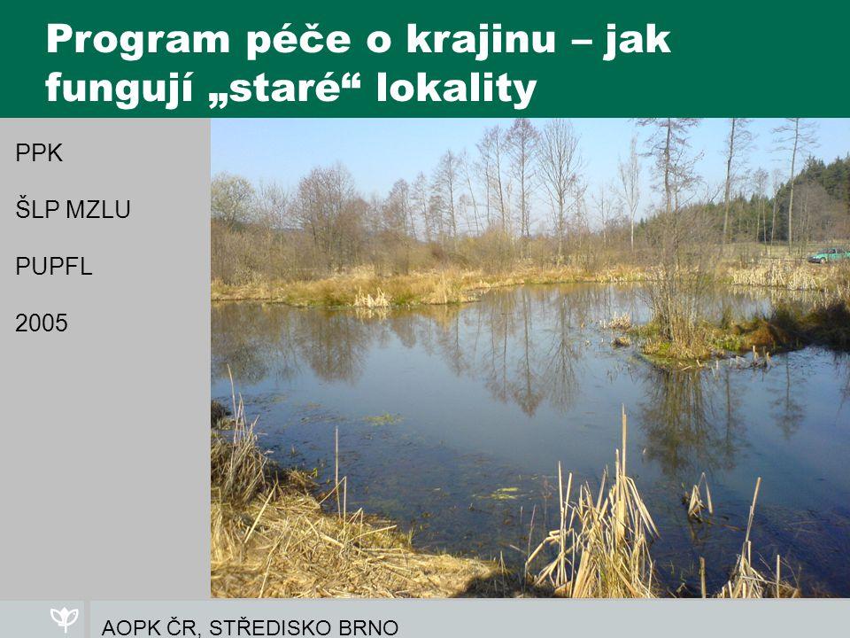 """AOPK ČR, STŘEDISKO BRNO Program péče o krajinu – jak fungují """"staré lokality PPK ŠLP MZLU PUPFL 2005"""