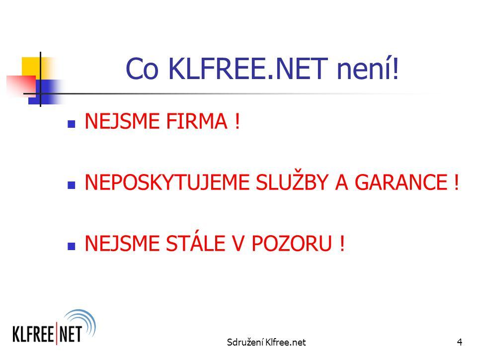 Sdružení Klfree.net4 Co KLFREE.NET není. NEJSME FIRMA .