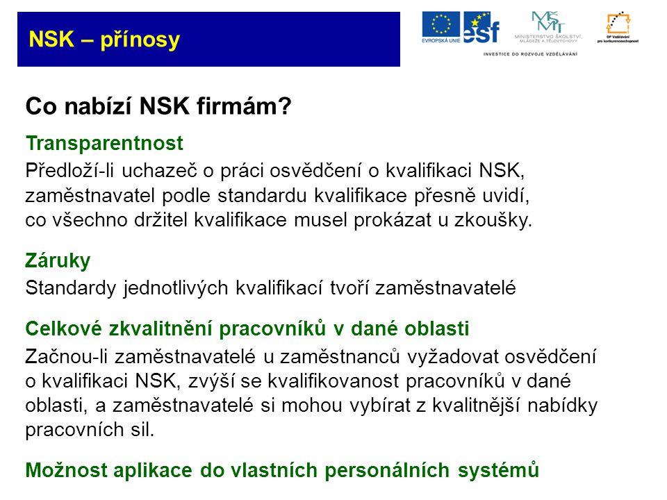 Co nabízí NSK firmám? Transparentnost Předloží-li uchazeč o práci osvědčení o kvalifikaci NSK, zaměstnavatel podle standardu kvalifikace přesně uvidí,