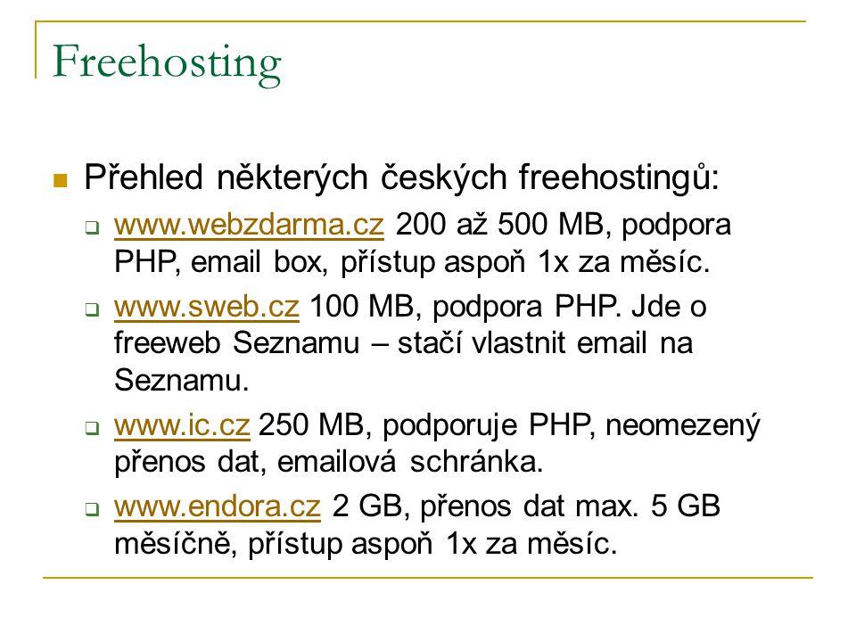 Freehosting Přehled některých českých freehostingů:  www.webzdarma.cz 200 až 500 MB, podpora PHP, email box, přístup aspoň 1x za měsíc.