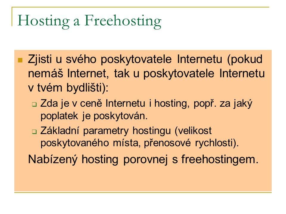 Hosting a Freehosting Zjisti u svého poskytovatele Internetu (pokud nemáš Internet, tak u poskytovatele Internetu v tvém bydlišti):  Zda je v ceně Internetu i hosting, popř.