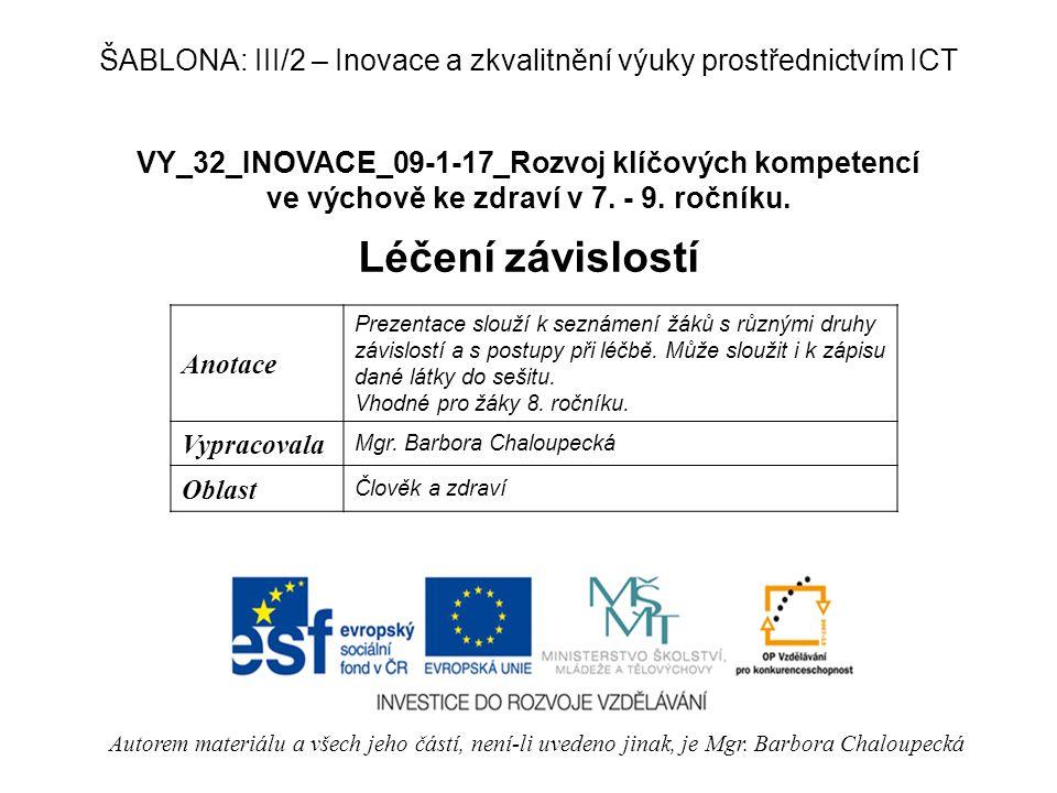VY_32_INOVACE_09-1-17_Rozvoj klíčových kompetencí ve výchově ke zdraví v 7. - 9. ročníku. Léčení závislostí Autorem materiálu a všech jeho částí, není