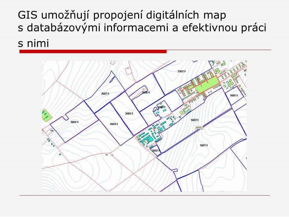 GIS umožňují propojení digitálních map s databázovými informacemi a efektivnou práci s nimi