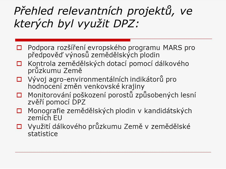 Přehled relevantních projektů, ve kterých byl využit DPZ:  Podpora rozšíření evropského programu MARS pro předpověď výnosů zemědělských plodin  Kont