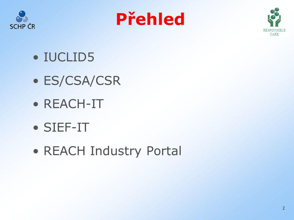 RESPONSIBLE CARE 2 Přehled IUCLID5 ES/CSA/CSR REACH-IT SIEF-IT REACH Industry Portal