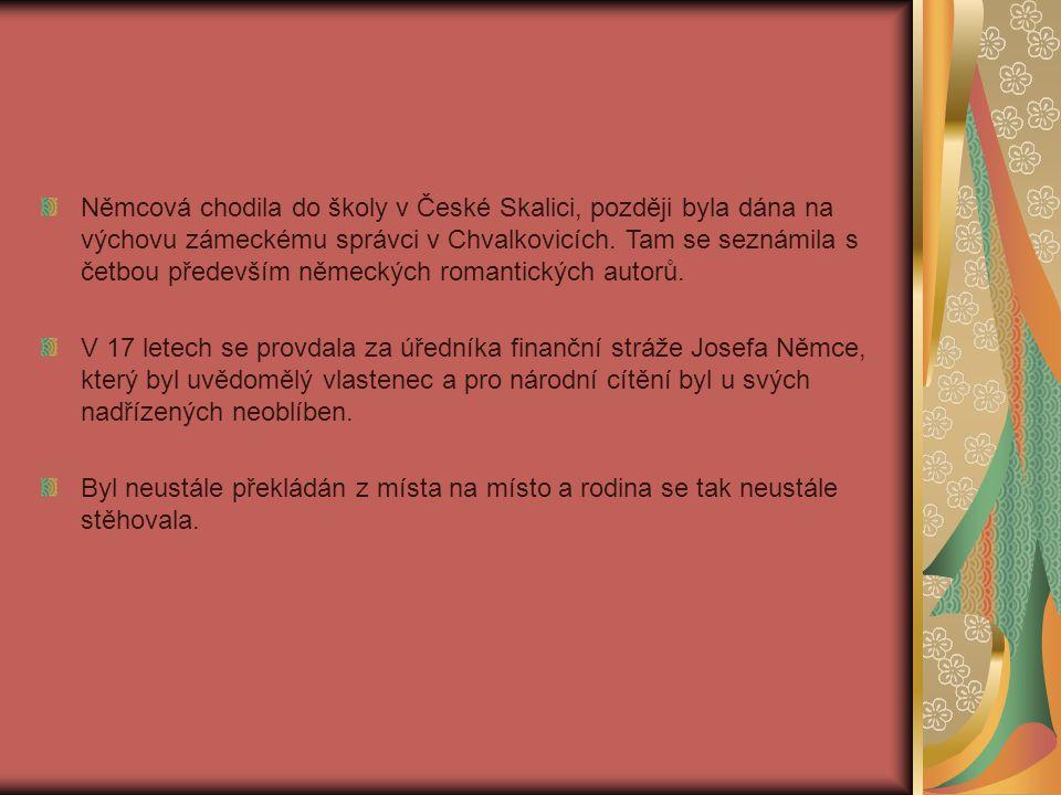 Němcová chodila do školy v České Skalici, později byla dána na výchovu zámeckému správci v Chvalkovicích.