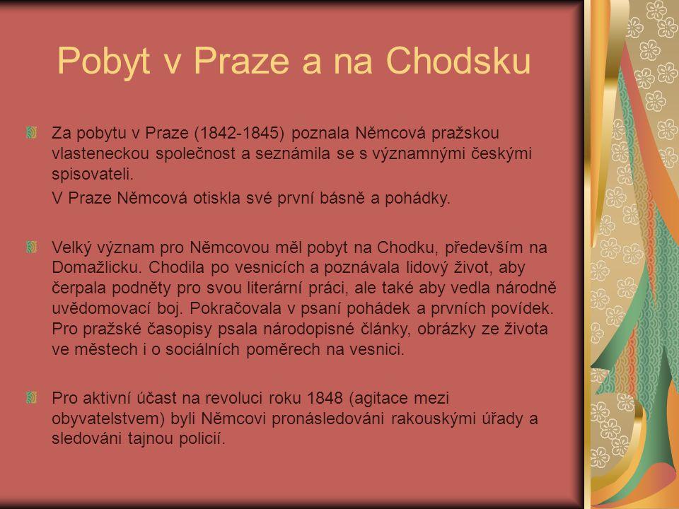Pobyt v Praze a na Chodsku Za pobytu v Praze (1842-1845) poznala Němcová pražskou vlasteneckou společnost a seznámila se s významnými českými spisovateli.