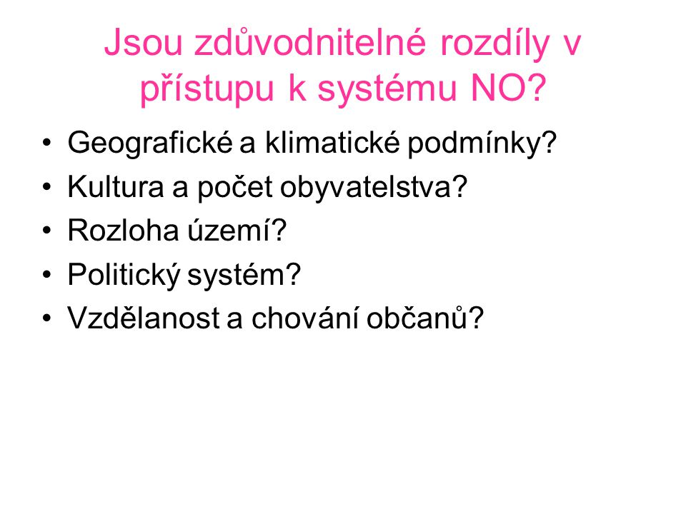 Jsou zdůvodnitelné rozdíly v přístupu k systému NO.