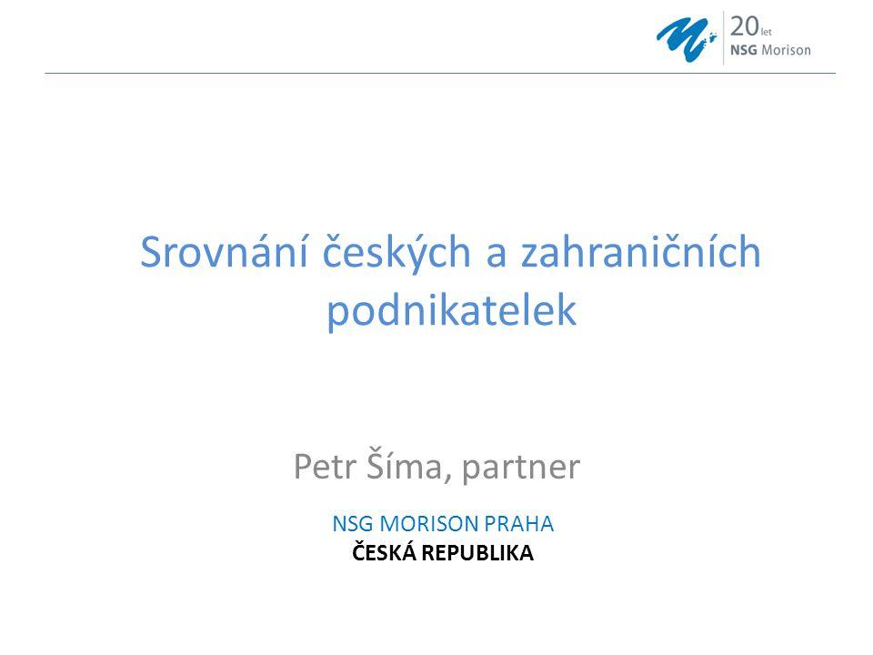 NSG MORISON PRAHA ČESKÁ REPUBLIKA Petr Šíma, partner Srovnání českých a zahraničních podnikatelek