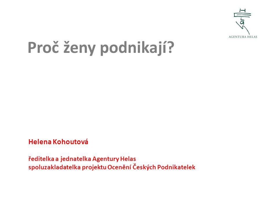 Proč ženy podnikají? Helena Kohoutová ředitelka a jednatelka Agentury Helas spoluzakladatelka projektu Ocenění Českých Podnikatelek