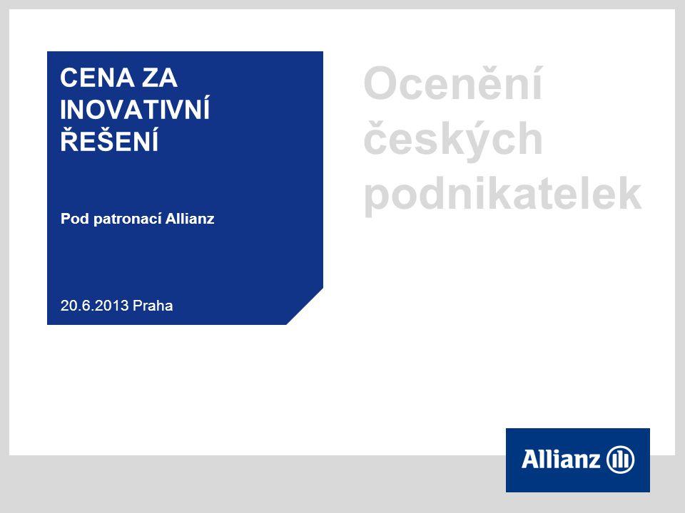 Ocenění českých podnikatelek CENA ZA INOVATIVNÍ ŘEŠENÍ Pod patronací Allianz 20.6.2013 Praha