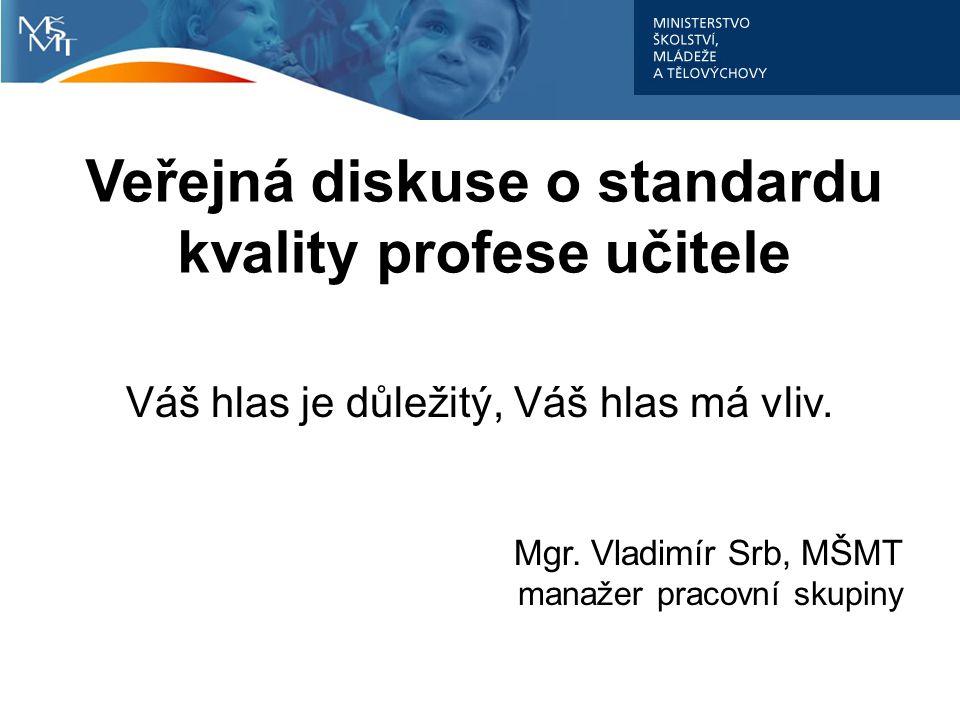 Veřejná diskuse o standardu kvality profese učitele Váš hlas je důležitý, Váš hlas má vliv.