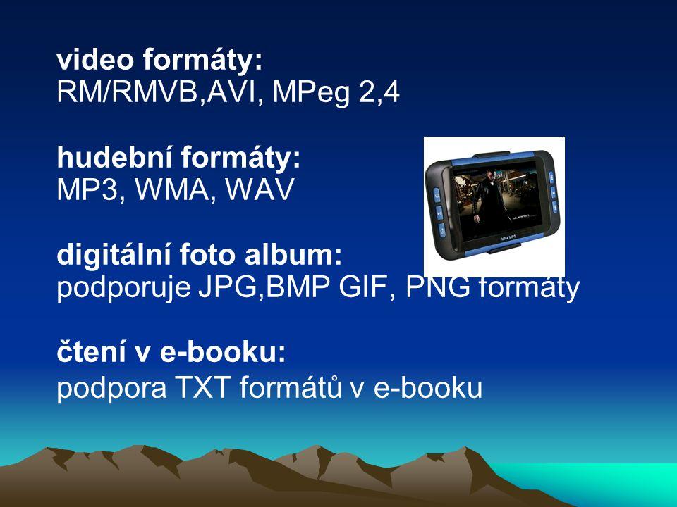 video formáty: RM/RMVB,AVI, MPeg 2,4 hudební formáty: MP3, WMA, WAV digitální foto album: podporuje JPG,BMP GIF, PNG formáty čtení v e-booku: podpora TXT formátů v e-booku