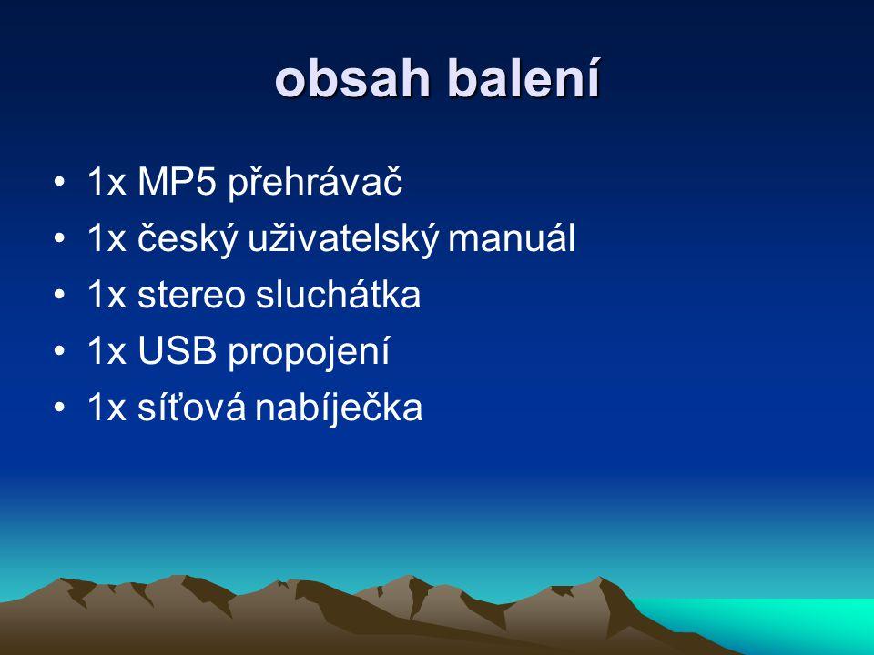 obsah balení 1x MP5 přehrávač 1x český uživatelský manuál 1x stereo sluchátka 1x USB propojení 1x síťová nabíječka