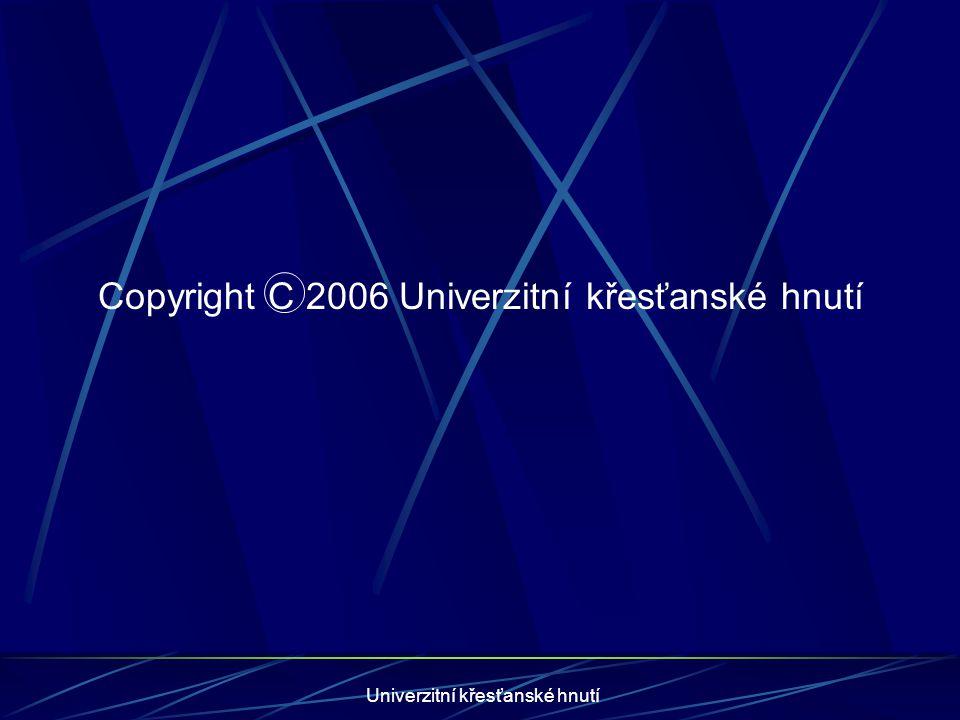 Univerzitní křesťanské hnutí Copyright C 2006 Univerzitní křesťanské hnutí