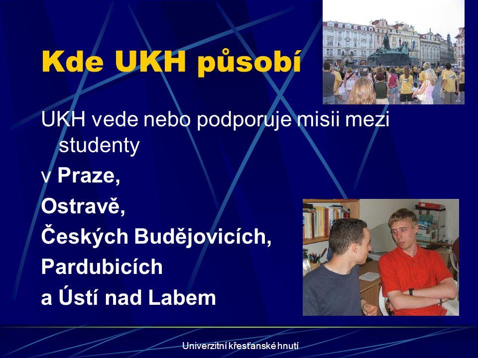 Univerzitní křesťanské hnutí Kde UKH působí UKH vede nebo podporuje misii mezi studenty v Praze, Ostravě, Českých Budějovicích, Pardubicích a Ústí nad Labem